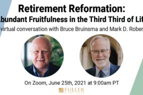 Webinar: Retirement Reformation: <br/>Abundant Fruitfulness in the Third Third of Life